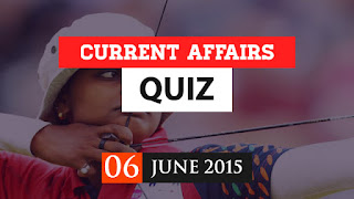 current affairs quiz 6 june 2015