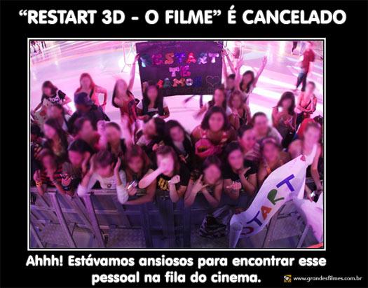 Restart 3D - O Filme é cancelado. - Ahhhh, que pena!