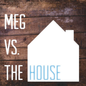 Meg vs. The House