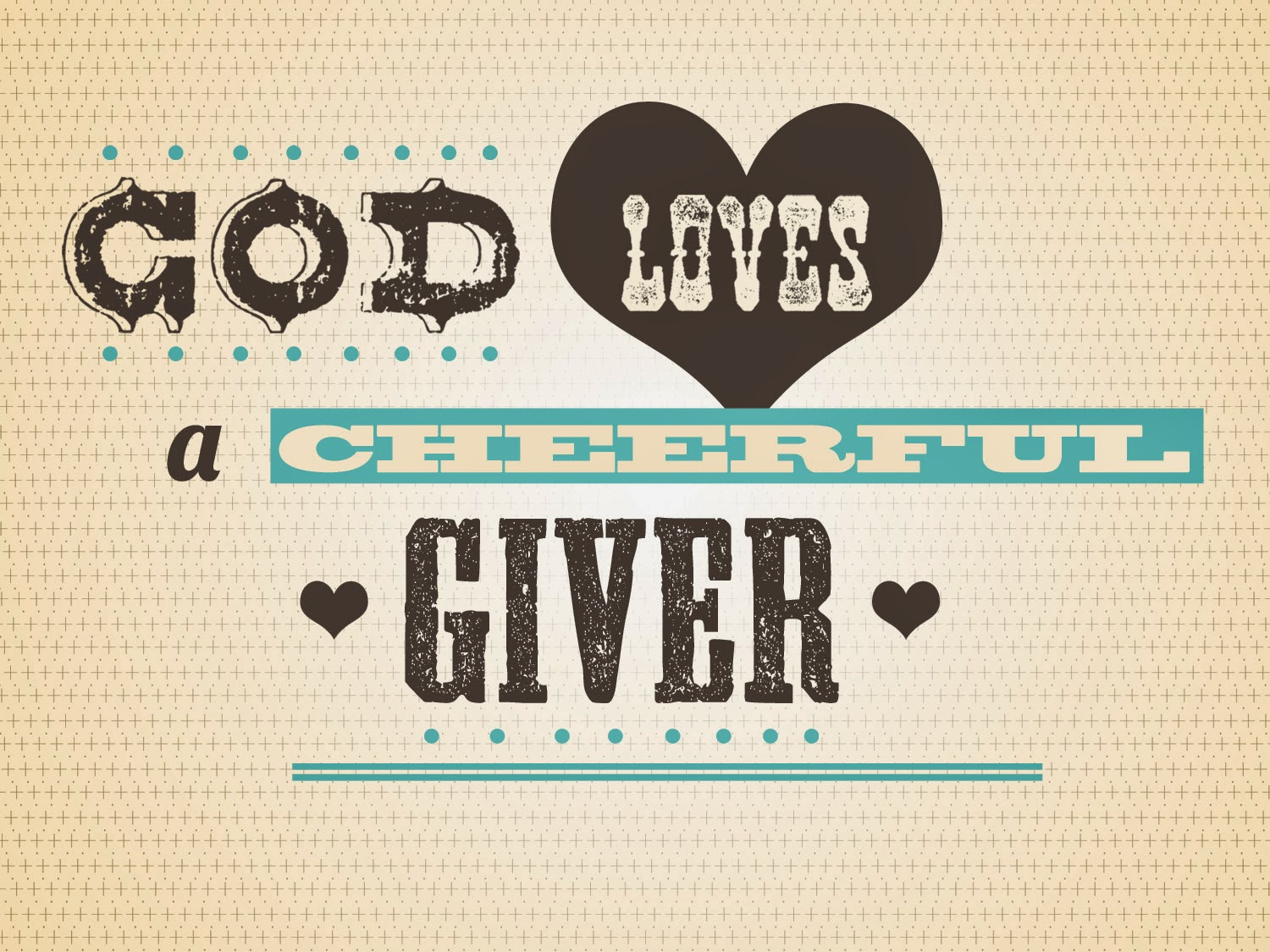 god loves cheerful givers 2 corinthians 9:6-7 english standard version (esv) the cheerful giver 6 the point is this: whoever sows sparingly will also reap sparingly, and whoever sows bountifully [] will also reap bountifully 7 each one must give as he has decided in his heart, not reluctantly or under compulsion, for god loves a cheerful giver.