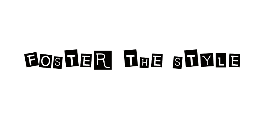FOSTER THE STYLE