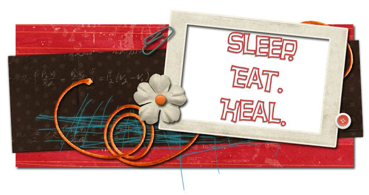 Sleep.  Eat.  Heal.