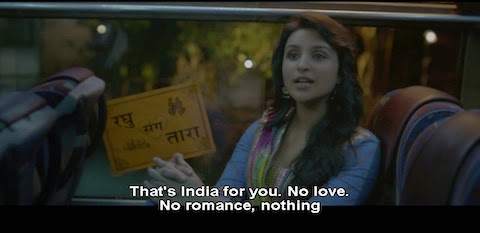 That's India for you. No love. No romance, nothing.