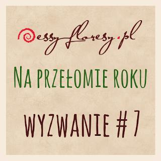 http://essy-floresy.blogspot.co.uk/2016/01/wyzwanie-7-na-przeomie-roku.html