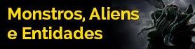 Monstros, Aliens e Entidades