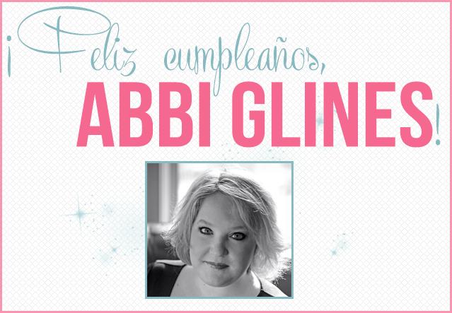 Off Topic: ¡Feliz cumpleaños, Abbi Glines!