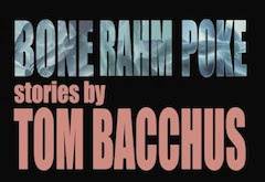 BONE RAHM POKE, stories by Tom Bacchus