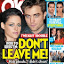 Robert Pattinson to Kristen Stewart: Don't Leave Me!!!