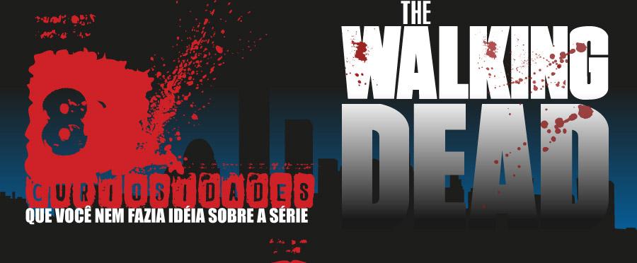 8 curiosidades sobre The Walking Dead que você nem fazia idéia sobre a série