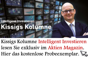 ▶ Kissigs Kolumne im Aktien Magazin