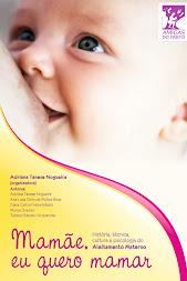 Mamãe, eu quero mamar. História, técnica, cultura e psicologia do Aleitamento Materno