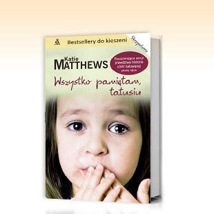 """""""Wszystko pamiętam,tatusiu"""" Katie Matthews"""