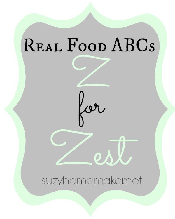 real food abcs - z for zest | suzyhomemaker.net