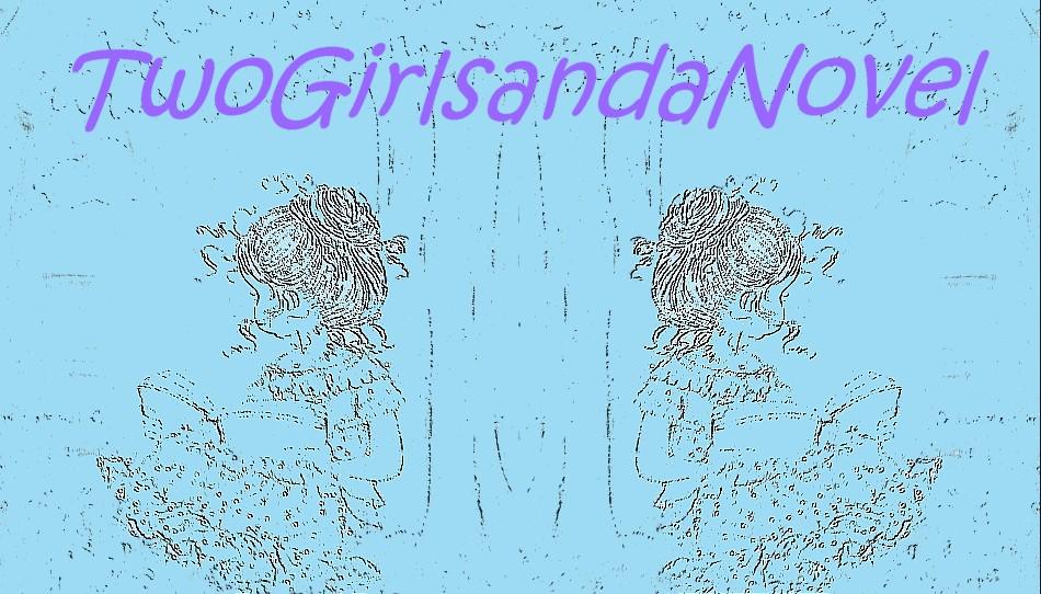 TwoGirlsandaNovel