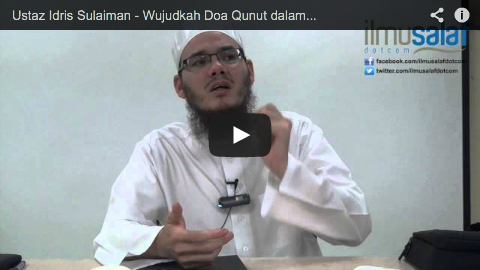 Ustaz Idris Sulaiman – Wujudkah Doa Qunut dalam Solat Subuh?