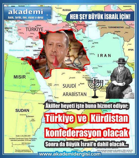 İşte Akiller heyeti buna hizmet ediyor; Türkiye ve Kürdistan konfederasyon olacak. Sonra da Büyük İsrail Devleti'ne dahil olacak.
