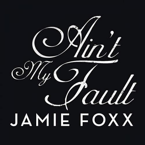 Jamie Foxx - Ain't My Fault - Single Cover