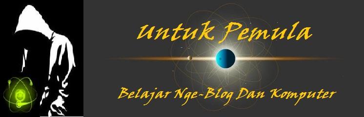 Bagi Pemula Yang Ingin Belajar Komputer Dan Blog