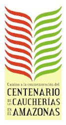 CENTENARIO DE LAS CAUCHERIAS EN EL AMAZONAS