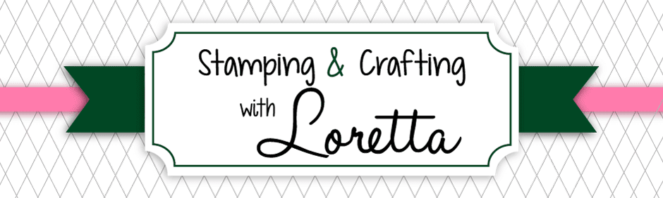 Stamping and Crafting with Loretta