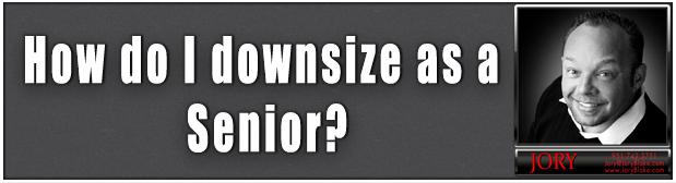 How do I Downsize,downsizing for seniors,riverside corona moreno valley,retirement communities, senior communities,mature communities,55+ communities in Riverside Corona Moreno Valley