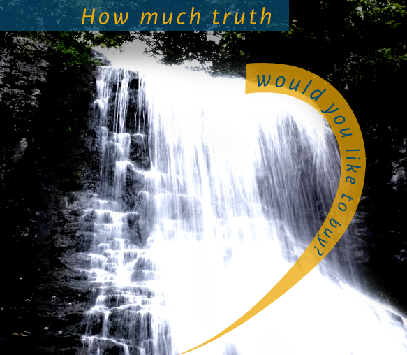 """Picture of waterfall overlayed with the text """"How much truth would you like to buy?"""""""