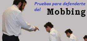 PRUEBAS PARA DEFENDERTE DEL MOBBING