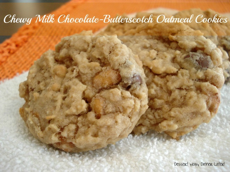 Chewy Milk Chocolate-Butterscotch Oatmeal Cookies - Dessert Now ...