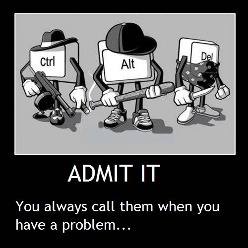 Ctrl Alt Del - You Always Call Them When You Have A Problem