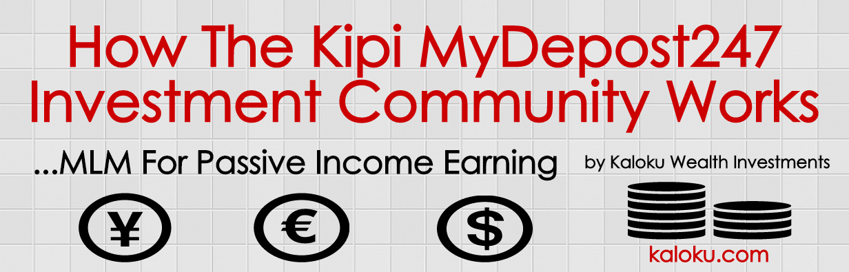 How The Kipi Investment Opportunity and MyDeposit247 Network Marketing Community Works