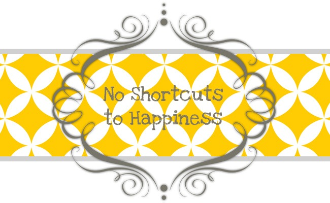 No Shortcuts to Happiness