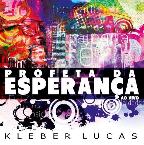Capa kleber lucas – Profeta da Esperança (2012) | músicas