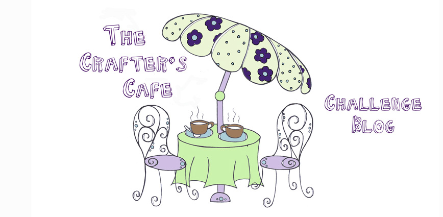 The Crafter&#39;s Cafe Challenge Blog