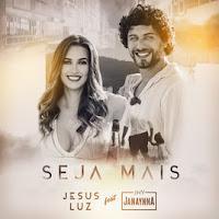 """Cliquem e confiram """"SEJA MAIS"""" a nova música de Jesus Luz e Janaynna"""