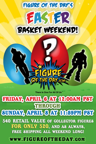 Figure of the Day's Easter Basket Weekend Event