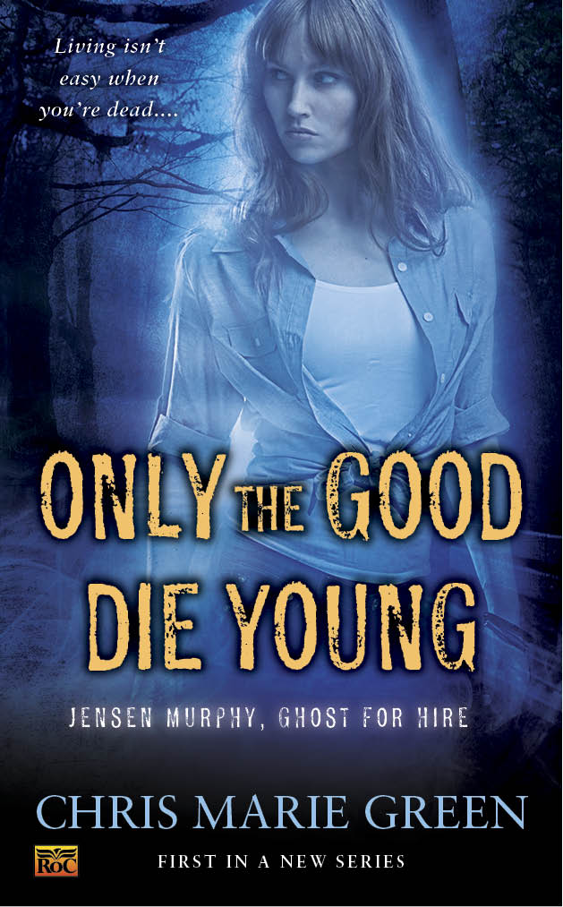 Only the Good Die Young (Jensen Murphy, Ghost for Hire, book 1)