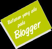 Batasan-Batasan Yang Ada Pada Akun Blogger Kamu