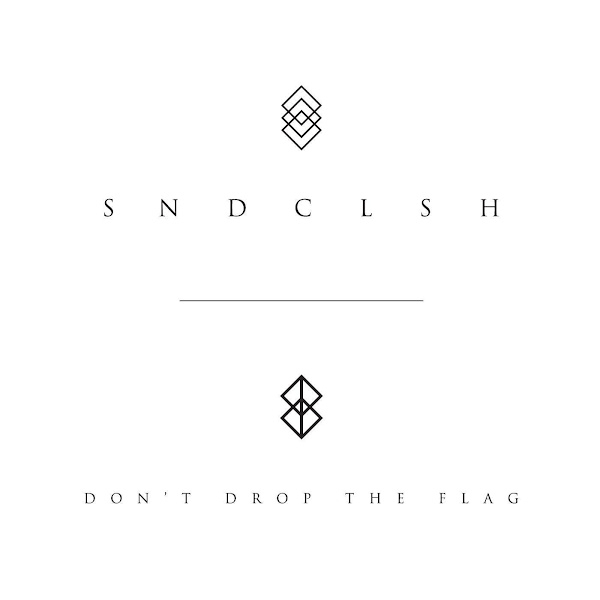 SNDCLSH - Don't Drop the Flag - EP Cover