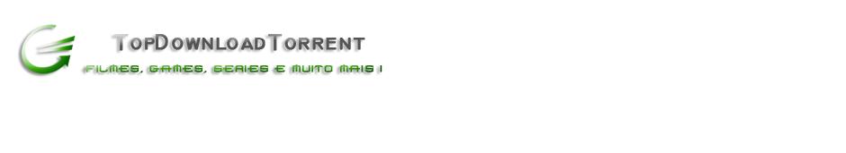 Top Download Torrent - Baixar Jogos, Programas, Filmes e Muito mais!