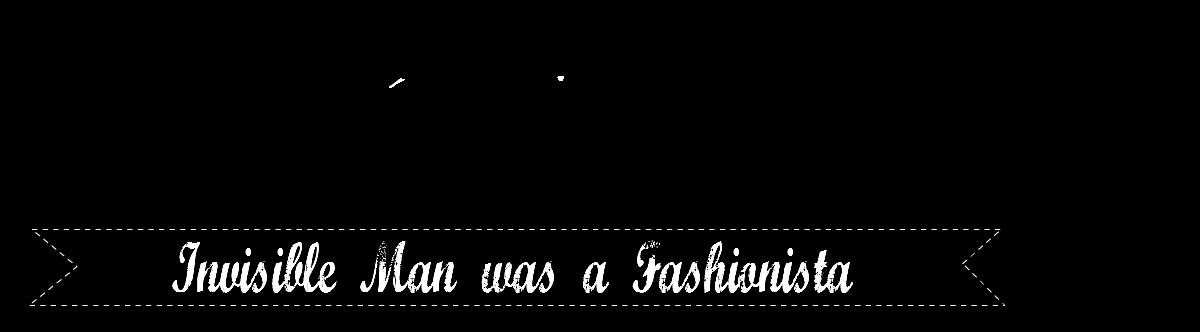 Invisible man was a fashionista