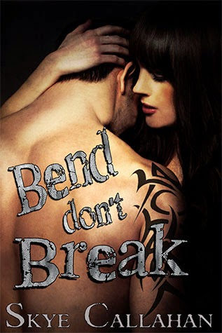 Bend, Don't Break by Skye Callahan