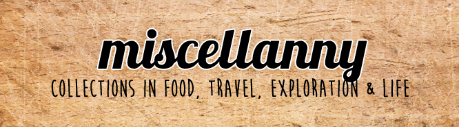 miscellanny || food, travel, explorations, life. not a typo.