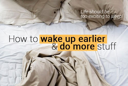 How to wake up earlier & do more stuff