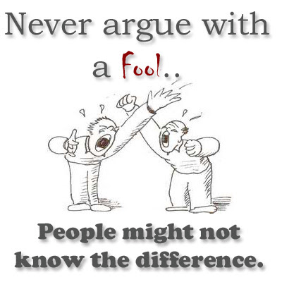 Never argue with a Fool People might not know the difference