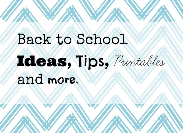 Back to School Ideas, Tips, Printables and More