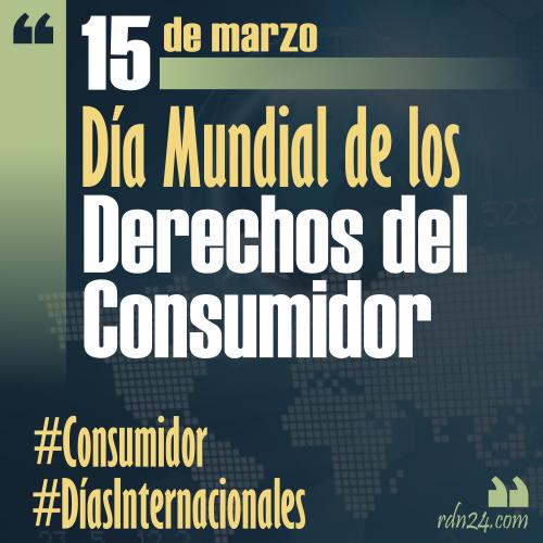 15 de marzo – Día Mundial de los Derechos del Consumidor #DíasInternacionales