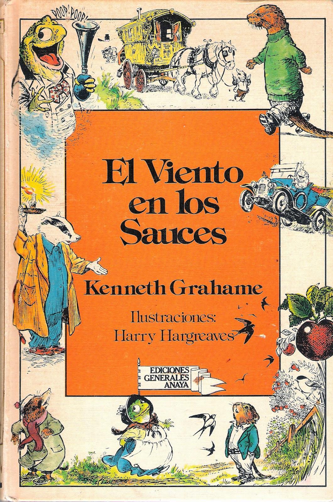 Grahame, Kenneth, El viento en los sauces, ed. Anaya, Madrid, 1983. Trad. Lourdes Huanqui. Ilustraciones Harry Hargreaves. Apéndice y notas Jeremy Baker.