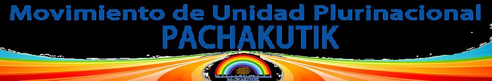 MOVIMIENTO DE UNIDAD PLURINACIONAL PACHAKUTIK