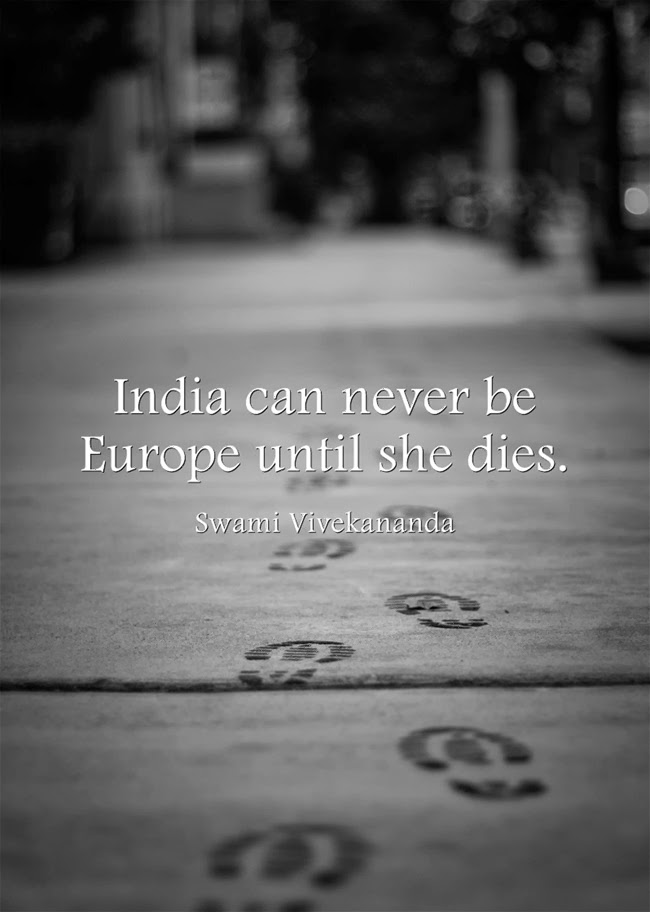 India can never be Europe until she dies.