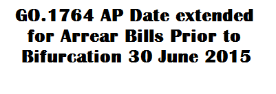 GO 1764 AP Date extended for Arrear Bills Prior to Bifurcation 30 June 2015